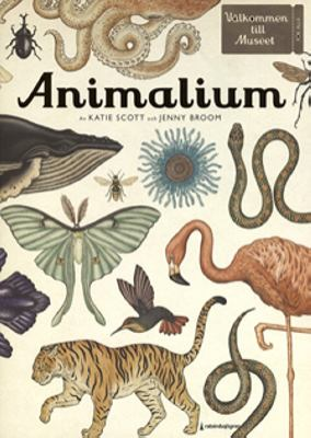 Animalium / illustrationer: Katie Scott ; text: Jenny Broom ; svensk text: Suzanne Öhman ; [faktagranskning: Lars-Åke Janzon].