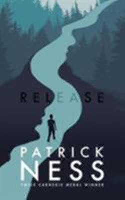 Release / Patrick Ness.