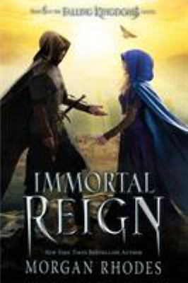 Immortal Reign: A Falling Kingdoms Novel / Morgan Rhodes.