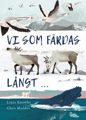 Vi som färdas långt ... / text av Laura Knowles ; illustrationer av Chris Madden ; översättning av Sara Jonasson