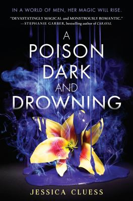 A Poison Dark and Drowning (Kingdom on Fire, Book Two) / Jessica Cluess.