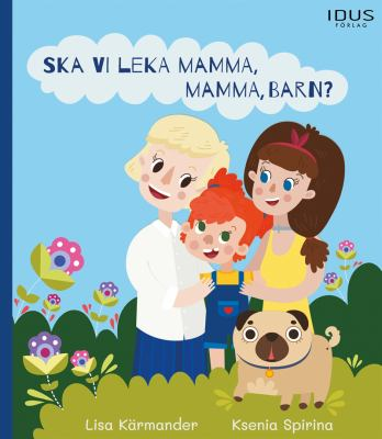 Ska vi leka mamma, mamma, barn? / Text: Lisa Kärmander ; Illustrationer: Ksenia Spirina.