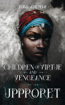 Upproret : children of virtue and vengeance / Tomi Adeyemi ; översättning: Lottie Eriksson.