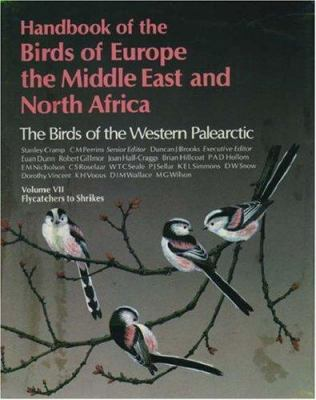 Handbook of the birds of Europe, the Middle East and North Africa Vol. 7 Flycatchers to shrikes